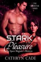 Stark Pleasure; the Space Magnate's Mistress ebook by Cathryn Cade