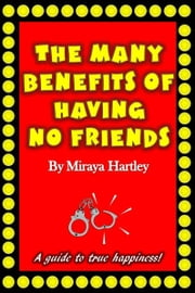 The Many Benefits of Having No Friends ebook by Miraya Hartley