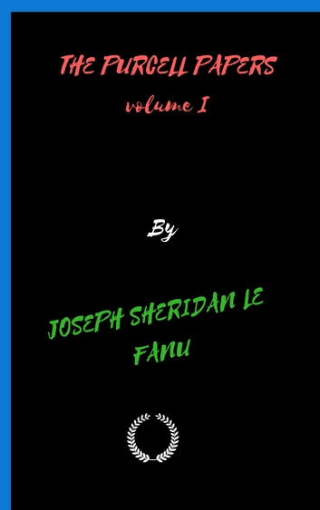 THE PURCELL PAPERS volume I ebook by JOSEPH SHERIDAN LE FANU