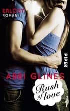 Rush of Love – Erlöst - Roman ebook by Abbi Glines, Heidi Lichtblau