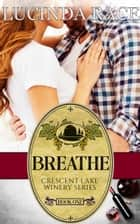 Breathe The Crescent Lake Winery Series Book 1 ebook by Lucinda Race