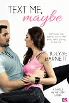 Text Me, Maybe eBook par Jolyse Barnett