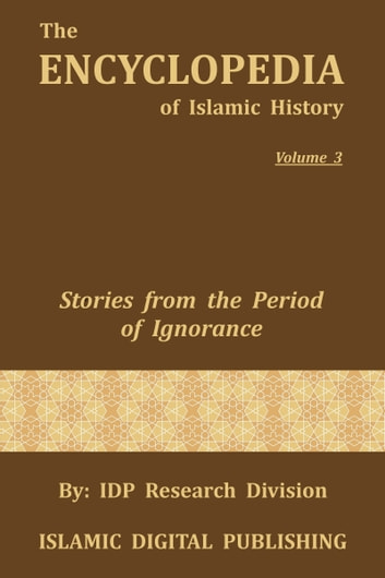 Stories from the Period of Ignorance (The Encyclopedia of Islamic History - Vol. 3) ebook by IDP Research Division
