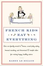 French Kids Eat Everything ebook by Karen Le Billon