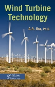 Wind Turbine Technology ebook by Jha, Ph.D., A. R.