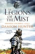 The Legions of the Mist - A thrilling tale of Roman Britain ebook by Damion Hunter