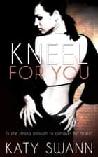 Kneel for You ebook by Katy Swann