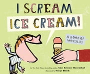 I Scream! Ice Cream! - A Book of Wordles ebook by Amy Krouse Rosenthal,Serge Bloch
