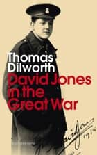 David Jones and the Great War ebook by Thomas Dilworth