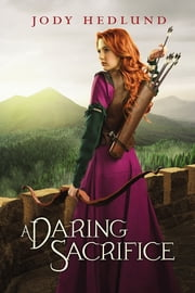 A Daring Sacrifice ebook by Jody Hedlund