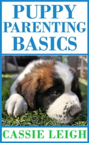 Puppy Parenting Basics ebook by Cassie Leigh