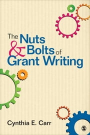 The Nuts and Bolts of Grant Writing ebook by Cynthia E. Carr