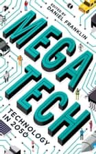 Megatech - Technology in 2050 ebook by Daniel Franklin