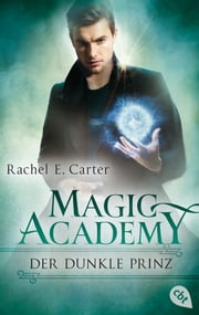 Magic Academy - Der dunkle Prinz ebook by Rachel E. Carter, Britta Keil