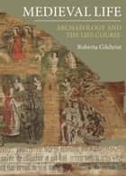 Medieval Life - Archaeology and the Life Course ebook by Roberta Gilchrist