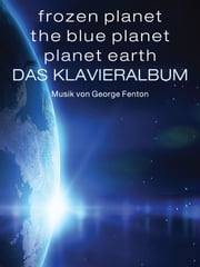 Frozen Planet, The Blue Planet, Planet Earth: Das Klavieralbum ebook by George Fenton