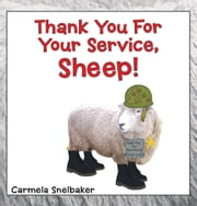 Thank You For Your Service, Sheep! ebook by Carmela Snelbaker
