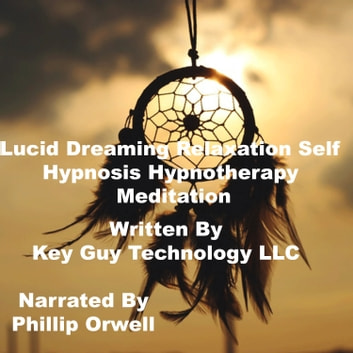 Lucid Dreaming Relaxation Self Hypnosis Hypnotherapy Meditation audiobook  by Key Guy Technology LLC - Rakuten Kobo