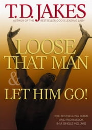 Loose That Man and Let Him Go! with Workbook ebook by T. D. Jakes