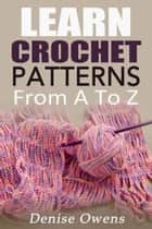 Learn Crochet Patterns: From A-Z ebook by Denise Owens
