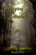 Avenging Annabelle ebook by Mandy White