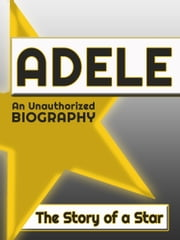 Adele: An Unauthorized Biography ebook by Belmont and Belcourt Biographies