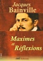 Maximes et réflexions ebook by Bainville Jacques