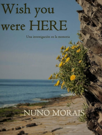Wish you were here (Me gustaría que estuvieses aquí) ebook by Nuno Morais