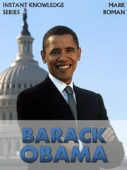 Barack Obama - Instant Knowledge Series, #2 ebook by MARK ROMAN
