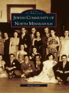 Jewish Community of North Minneapolis ebook by Rhoda Lewin