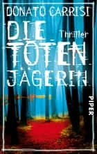 Die Totenjägerin - Thriller ebook by Donato Carrisi, Karin Diemerling