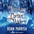 The Remaking of Corbin Wale audiobook by Roan Parrish