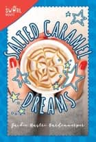 Salted Caramel Dreams - A Swirl Novel ebook by Jackie Nastri Bardenwerper