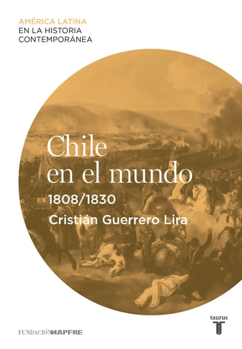Chile en el mundo (1808-1830) eBook by Cristián Guerrero Lira