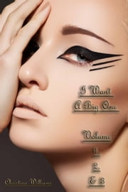 I Want A Big One Volume 1, 2 & 3 ebook by Christina Williams