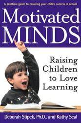 Motivated Minds - Raising Children to Love Learning ebook by Deborah Stipek,Kathy Seal