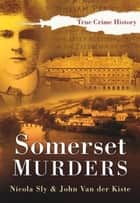 Somerset Murders ebook by John Van der Kiste, Nicola Sly