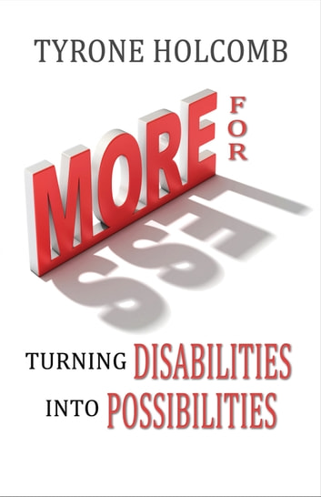 More For Less - Turning Disabilities Into Possibilities ebook by Tyrone Holcomb