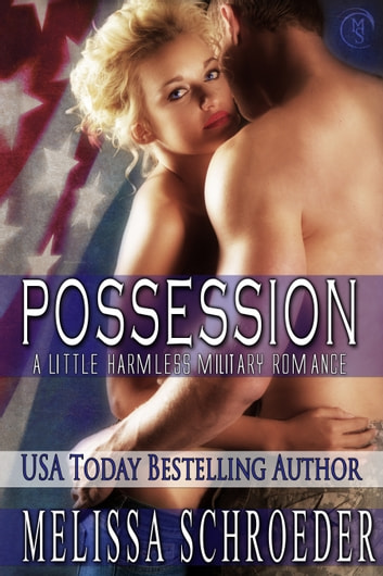 Possession: A Little Harmless Military Romance ebook by Melissa Schroeder