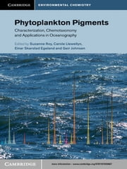 Phytoplankton Pigments - Characterization, Chemotaxonomy and Applications in Oceanography ebook by Suzanne Roy,Carole A. Llewellyn,Einar Skarstad Egeland,Geir Johnsen