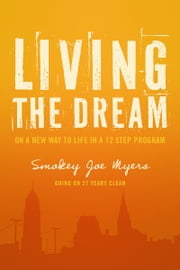 Living the Dream - On a new way to life in a 12 step program ebook by Smokey Joe Myers
