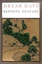 Dream Days ebook by Kenneth Grahame