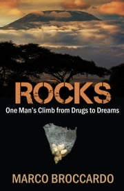 Rocks - One Man's Climb From Drugs to Dreams ebook by Marco Broccardo