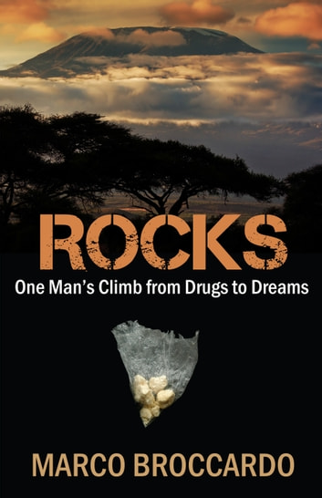 Rocks - One Man's Climb From Drugs to Dreams ebook by Mr. Marco Broccardo