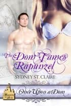 The Dom Tames Rapunzel ebook by Sydney  St. Claire