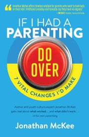 If I Had a Parenting Do-Over - 7 Vital Changes I'd Make ebook by Jonathan McKee