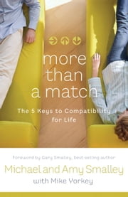 More Than a Match - The Five Keys to Compatibility for Life ebook by Michael Smalley,Amy Smalley,Mike Yorkey,Gary Smalley