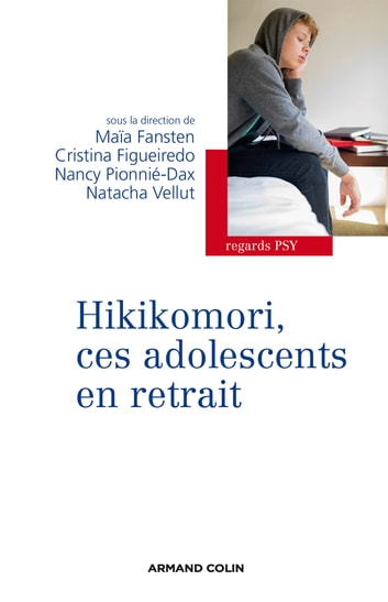 Hikikomori, ces adolescents en retrait ebook by Maïa Fansten,Cristina Figueiredo,Nancy Pionnié-Dax,Natacha Vellut