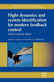 Flight Dynamics and System Identification for Modern Feedback Control - Avian-Inspired Robots ebook by Jared A Grauer,James E Hubbard Jr.