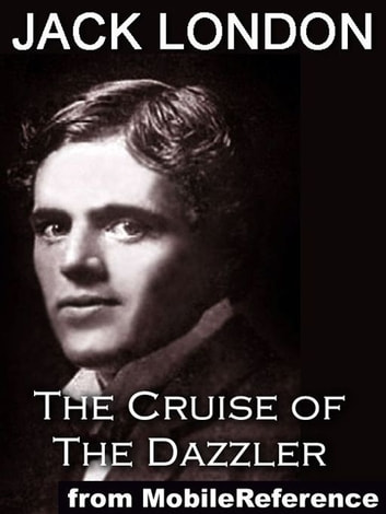 The Cruise Of The Dazzler. Illustrated (Mobi Classics) ebook by Jack London